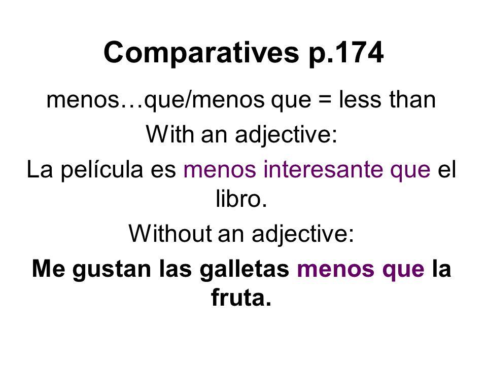 Comparatives p.174 tan…como/tanto como = as …as With an adjective: La pizza es tan deliciosa como la fruta.