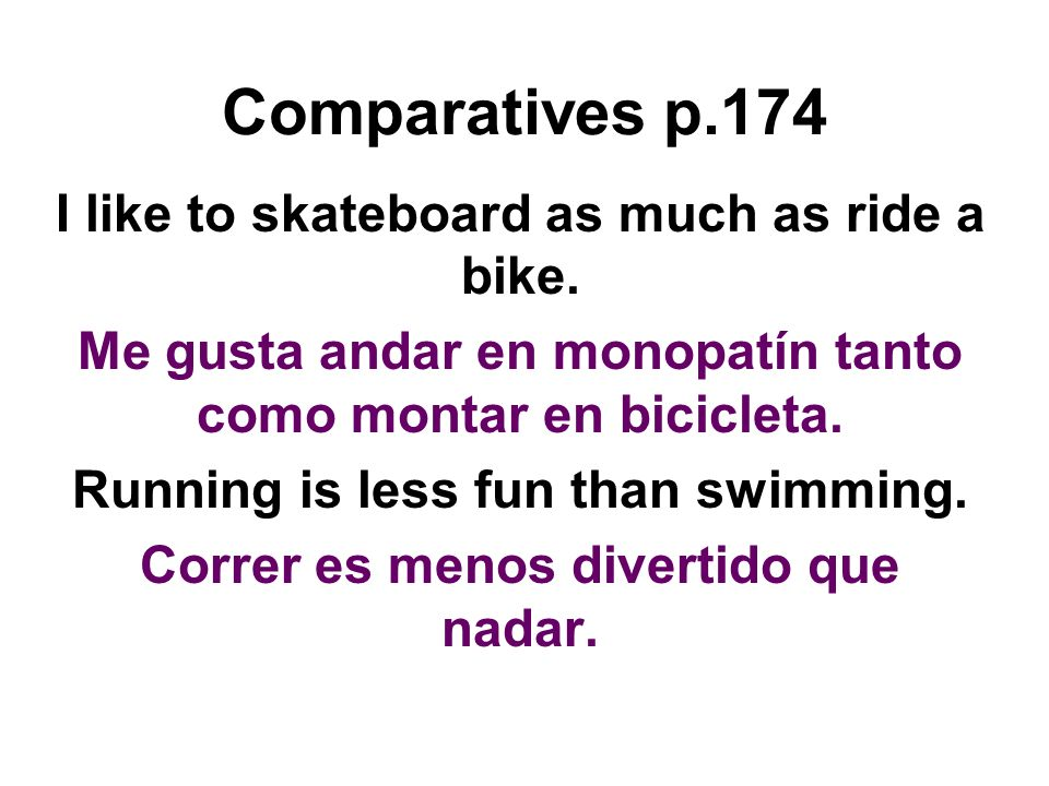 Comparatives p.174 I like to skateboard as much as ride a bike.