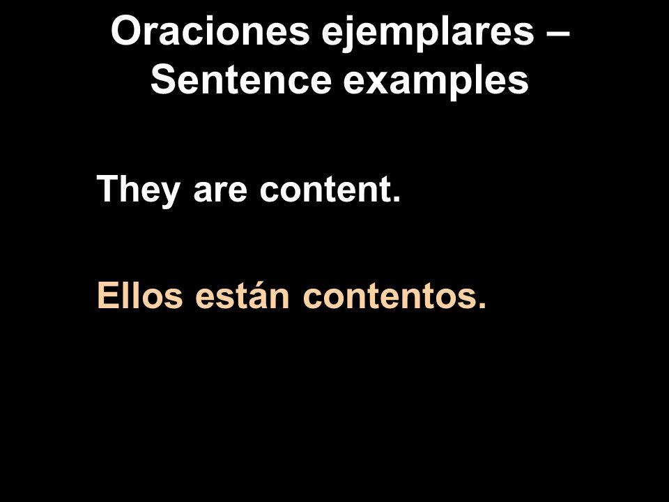 Oraciones ejemplares – Sentence examples They are content. Ellos están contentos.