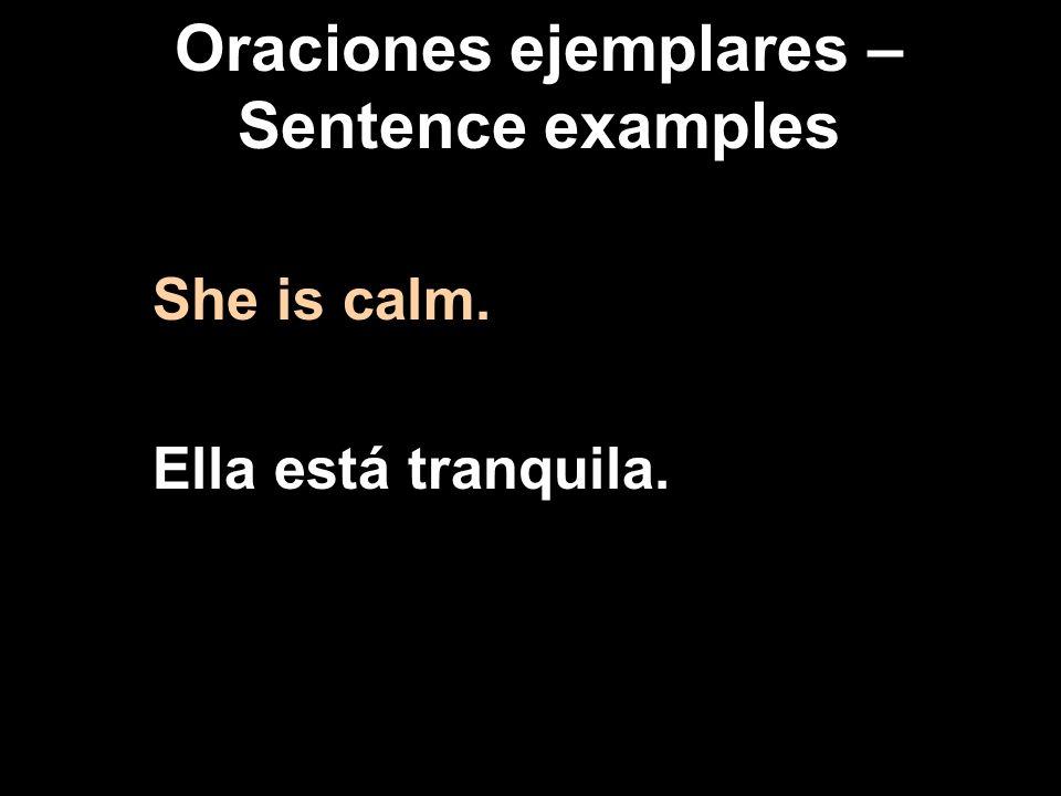 Oraciones ejemplares – Sentence examples She is calm. Ella está tranquila.