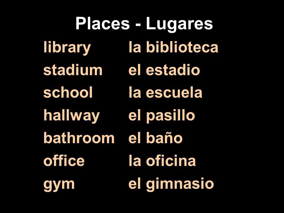 Places - Lugares libraryla biblioteca stadiumel estadio schoolla escuela hallwayel pasillo bathroom el baño officela oficina gymel gimnasio