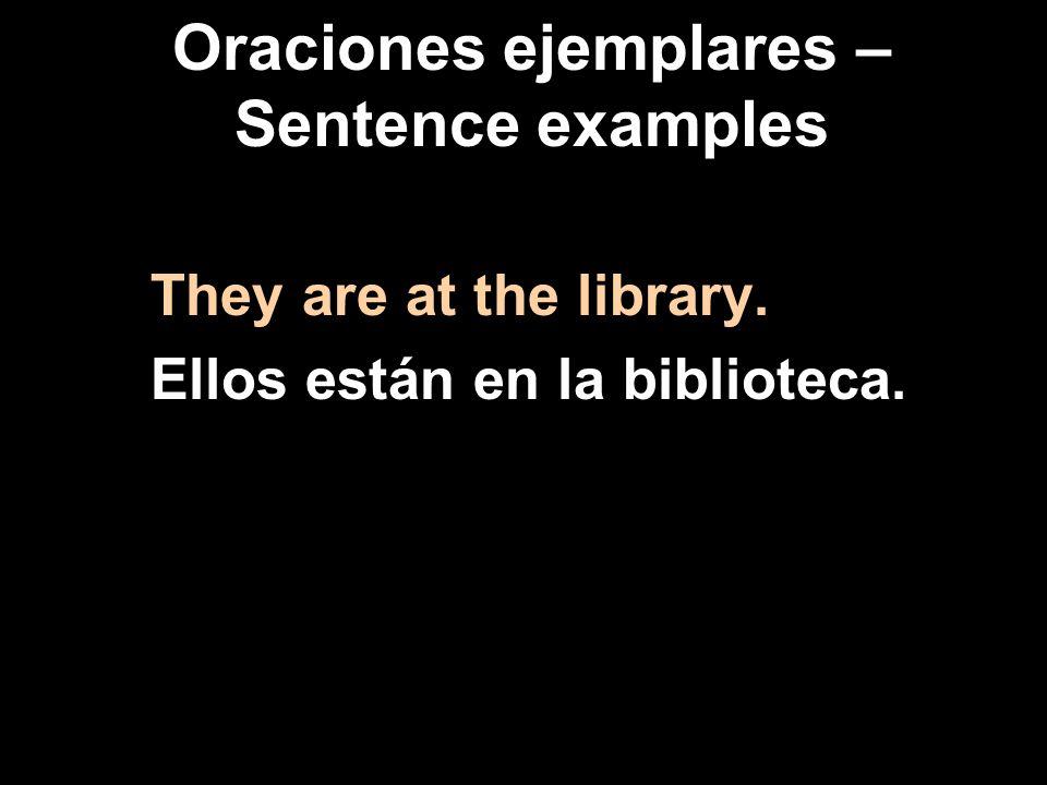 Oraciones ejemplares – Sentence examples Are you (formal) in the cafeteria.