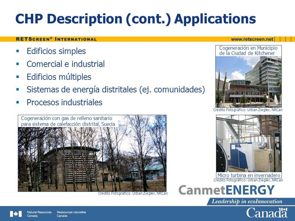 CHP Description (cont.) Applications Edificios simples Comercial e industrial Edificios múltiples Sistemas de energía distritales (ej. comunidades) Pr