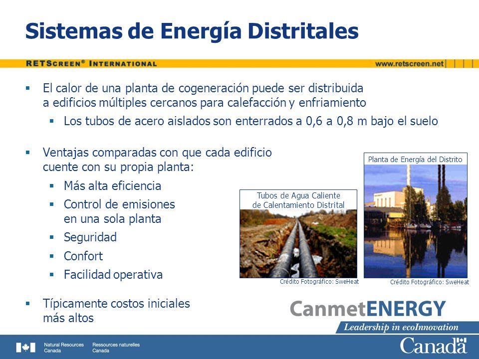 Costos del Sistema de Cogeneración Costos altamente variables Costos iniciales Equipos de generación de electricidad Equipos de calefacción Equipos de enfriamiento Interconexión eléctrica Caminos de Acceso roads Tendido de tuberías de energía del Distrito Costos recurrentes Combustible Operación y mantenimiento Reemplazo y reparación de equipos Tipo de equipo de generación eléctrica RETScreen Costo Instalado Típico ($/kW) Motor reciprocante700 a 2.000 Turbina a gas550 a 2.500 Turbina a gas - ciclo combinado700 a 1.500 Turbina a vapor500 a 1.500 Sistema geotérmico1.800 a 2.100 Celda electroquímica4.000 a 7.700 Turbina eólica1.000 a 3.000 Turbina hidráulica550 a 4.500 Módulo fotovoltaico8.000 a 12.000 Nota: Los valores de costos típicos instalados en $ Canadienses al 1º de Enero, 2005.