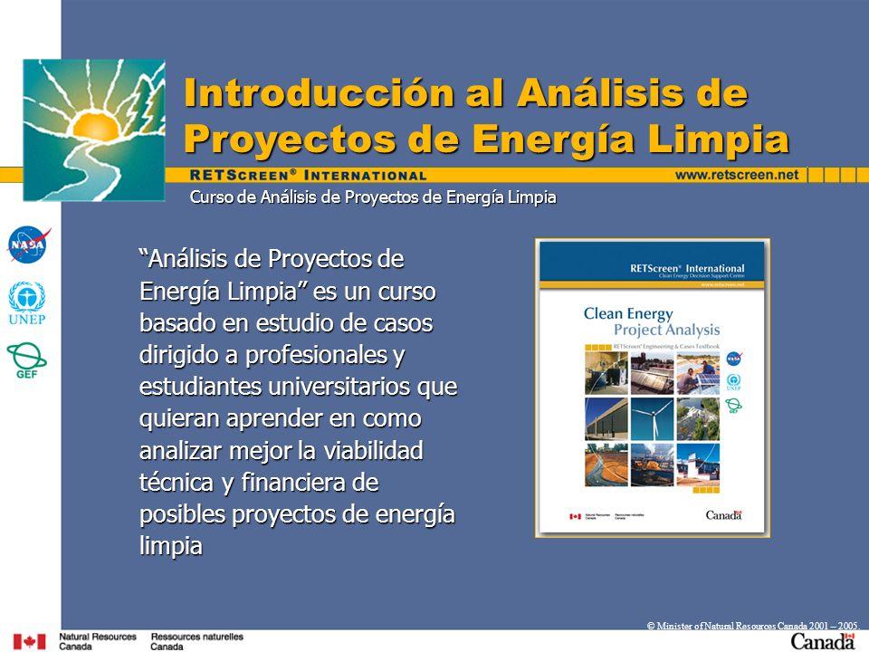 Introducción al Análisis de Proyectos de Energía Limpia © Minister of Natural Resources Canada 2001 – 2005.