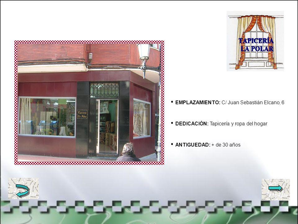 EMPLAZAMIENTO: C/ Juan Sebastián Elcano, 6 DEDICACIÓN: Tapicería y ropa del hogar ANTIGUEDAD: + de 30 años