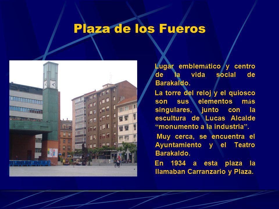 Plaza de los Fueros Lugar emblem á tico y centro de la vida social de Barakaldo.