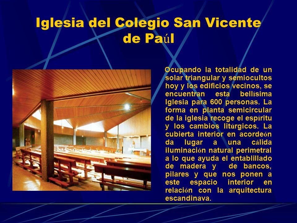 Iglesia del Colegio San Vicente de Pa ú l Ocupando la totalidad de un solar triangular y semiocultos hoy y los edificios vecinos, se encuentran esta bell í sima Iglesia para 600 personas.