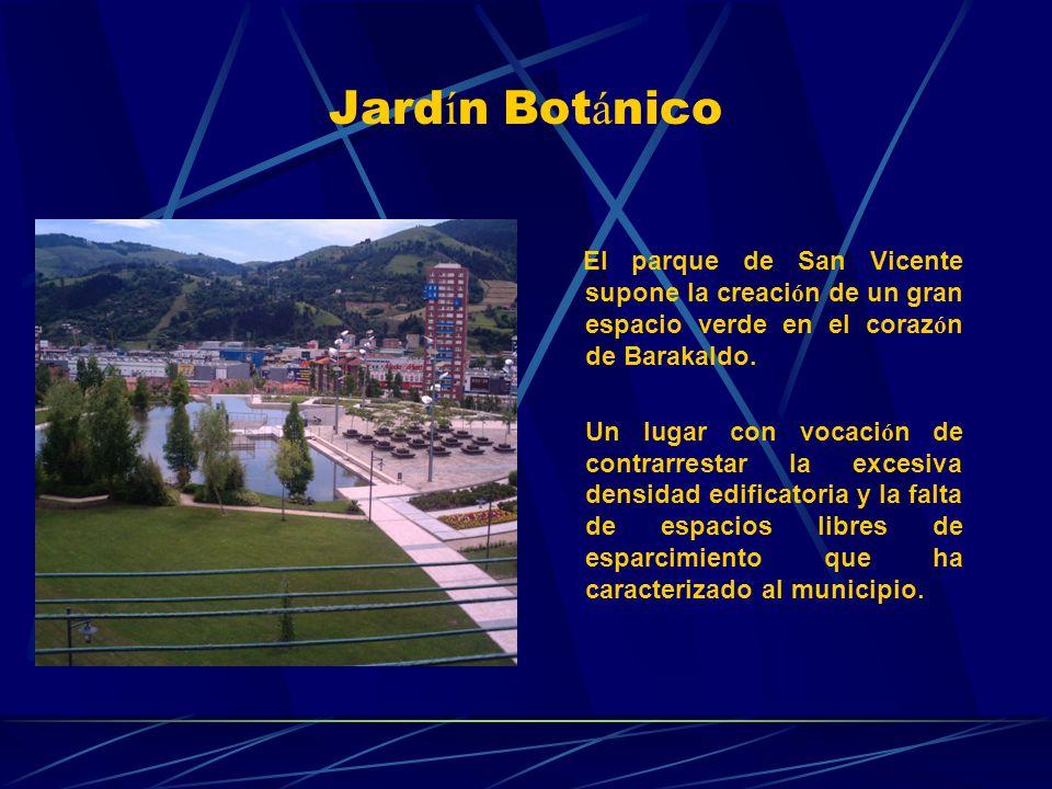 Jard í n Bot á nico El parque de San Vicente supone la creaci ó n de un gran espacio verde en el coraz ó n de Barakaldo.