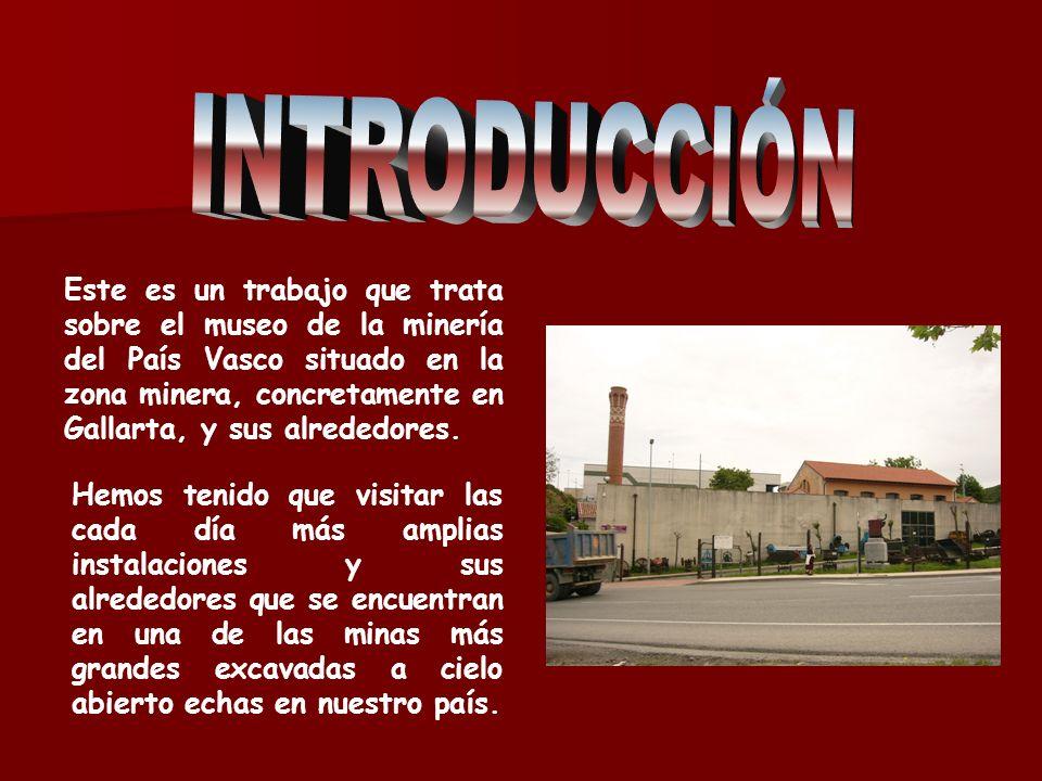 Este es un trabajo que trata sobre el museo de la minería del País Vasco situado en la zona minera, concretamente en Gallarta, y sus alrededores. Hemo