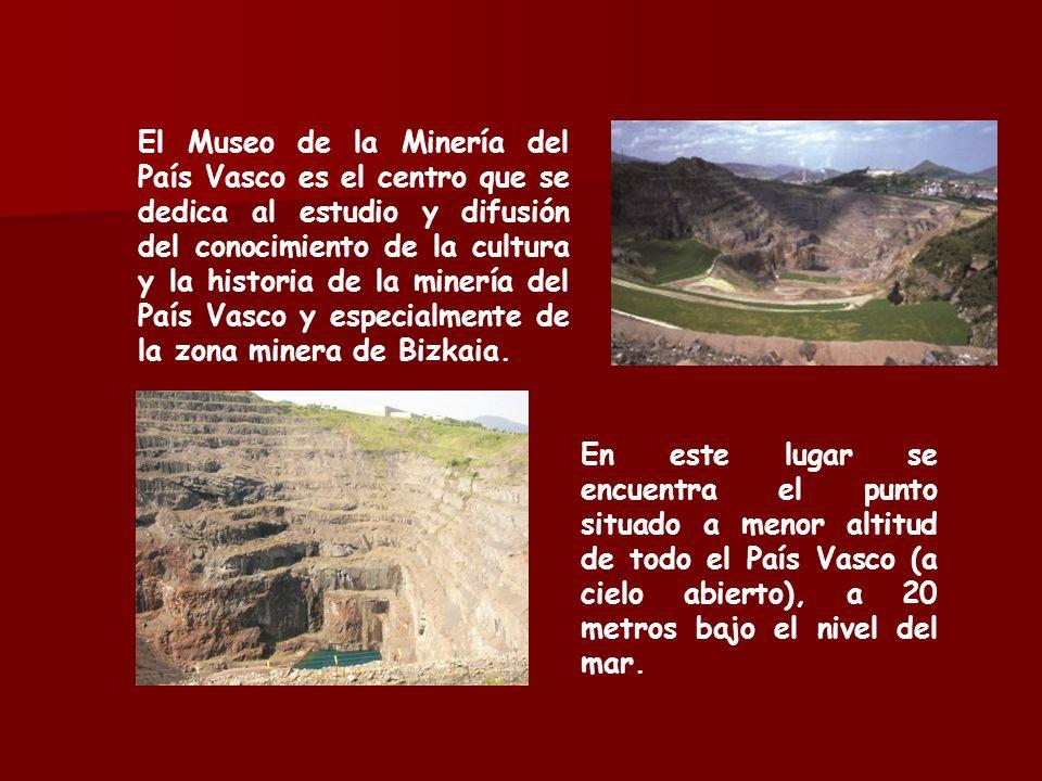 El Museo de la Minería del País Vasco es el centro que se dedica al estudio y difusión del conocimiento de la cultura y la historia de la minería del