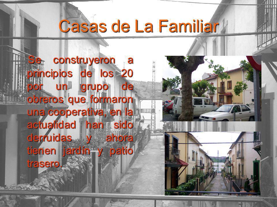 Casas de La Familiar Se construyeron a principios de los 20 por un grupo de obreros que formaron una cooperativa, en la actualidad han sido derruidas y ahora tienen jardín y patio trasero.