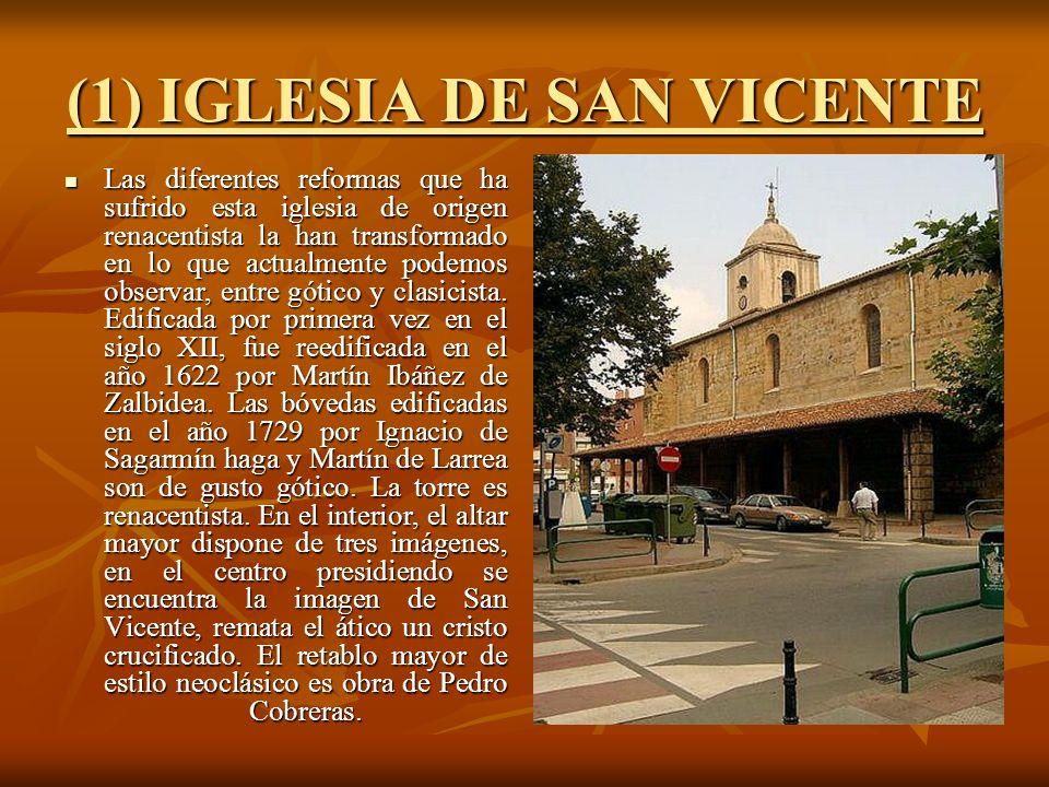 (1) IGLESIA DE SAN VICENTE Las diferentes reformas que ha sufrido esta iglesia de origen renacentista la han transformado en lo que actualmente podemos observar, entre gótico y clasicista.