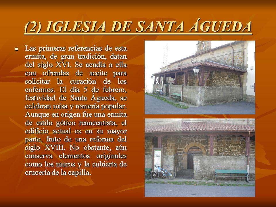 (2) IGLESIA DE SANTA ÁGUEDA Las primeras referencias de esta ermita, de gran tradición, datan del siglo XVI. Se acudía a ella con ofrendas de aceite p