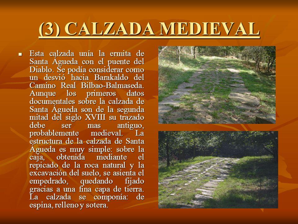 (3) CALZADA MEDIEVAL Esta calzada unía la ermita de Santa Águeda con el puente del Diablo. Se podía considerar como un desvió hacia Barakaldo del Cami