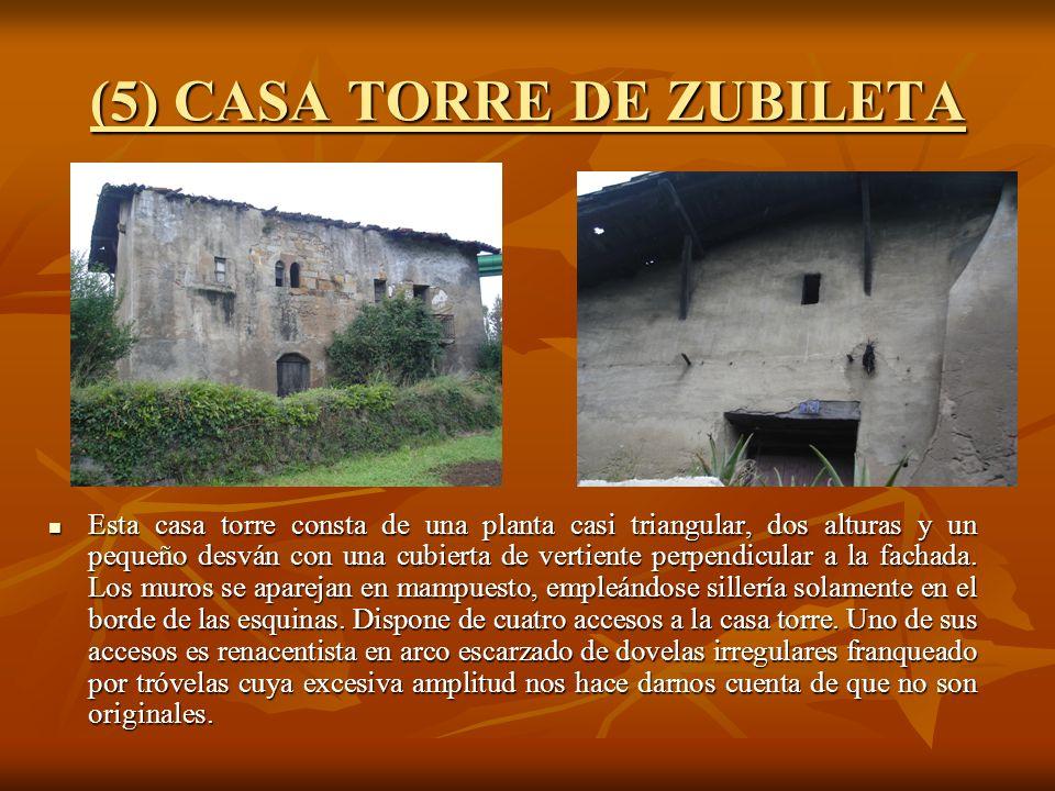 (5) CASA TORRE DE ZUBILETA Esta casa torre consta de una planta casi triangular, dos alturas y un pequeño desván con una cubierta de vertiente perpendicular a la fachada.