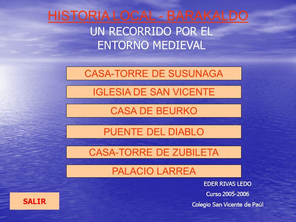 CASA-TORRE DE SUSUNAGA CASA DE BEURKO CASA-TORRE DE ZUBILETA PALACIO LARREA SALIR HISTORIA LOCAL - BARAKALDO UN RECORRIDO POR EL ENTORNO MEDIEVAL EDER