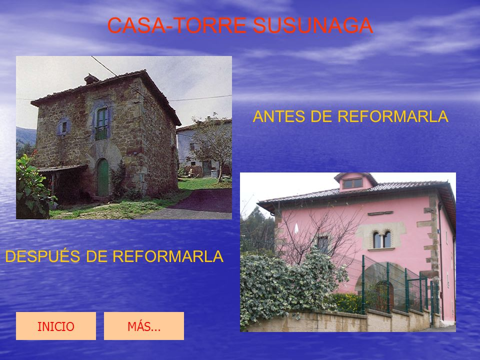CASA-TORRE SUSUNAGA Esta casa está reformada recientemente y por sus elementos formales se ve que es un edificio de estilo gótico-renacentista que fue construido en el siglo XVI.