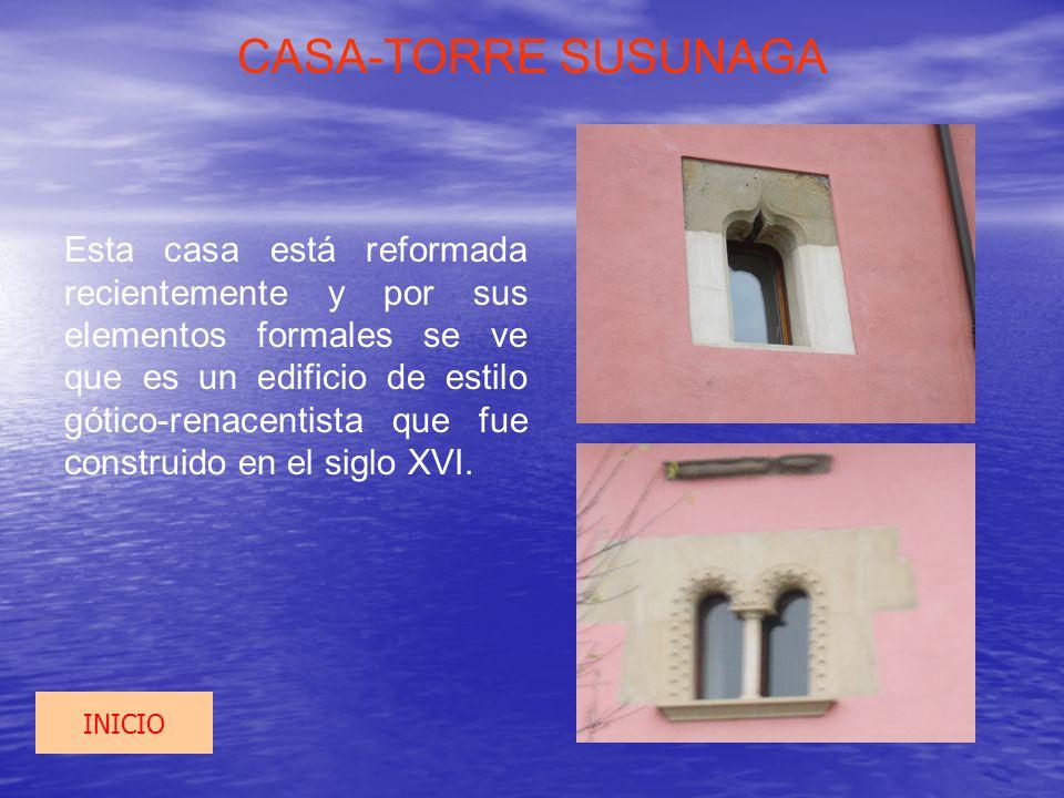 CASA-TORRE SUSUNAGA Esta casa está reformada recientemente y por sus elementos formales se ve que es un edificio de estilo gótico-renacentista que fue