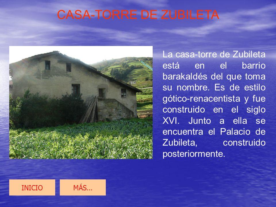 CASA-TORRE DE ZUBILETA La casa-torre de Zubileta está en el barrio barakaldés del que toma su nombre. Es de estilo gótico-renacentista y fue construid