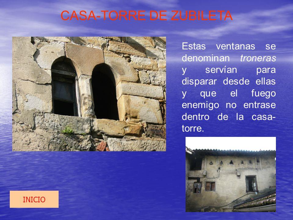 CASA-TORRE DE ZUBILETA Estas ventanas se denominan troneras y servían para disparar desde ellas y que el fuego enemigo no entrase dentro de la casa- t