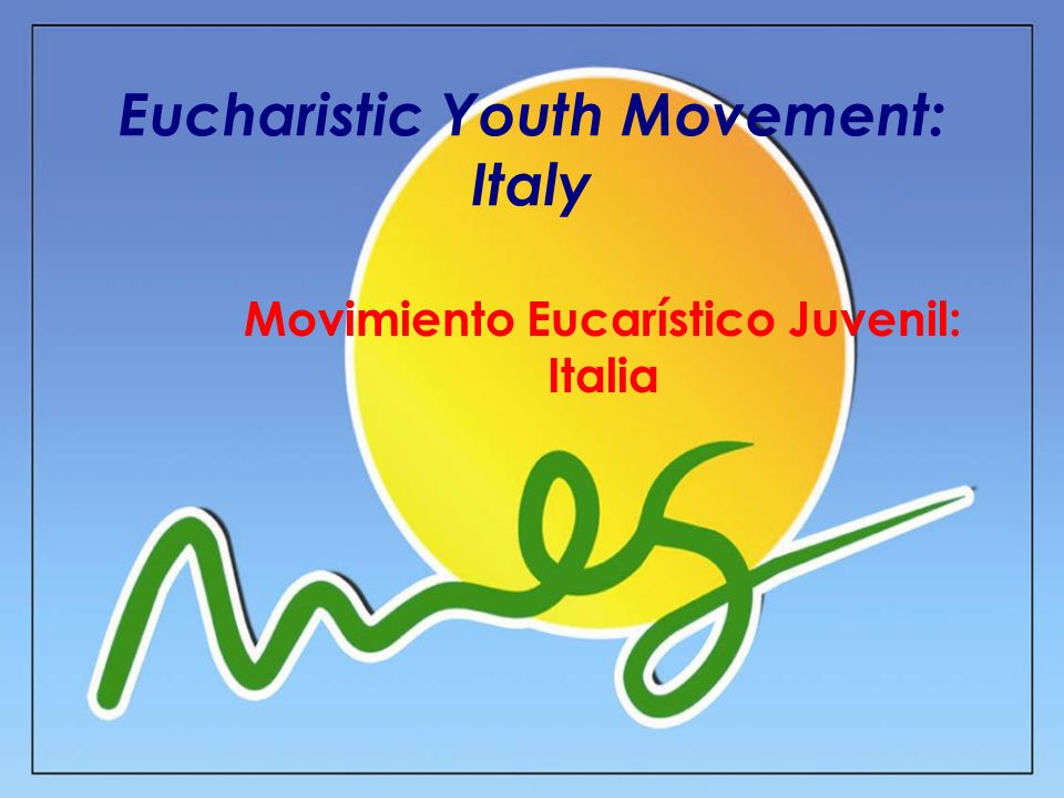 Eucharistic Youth Movement: Italy Movimiento Eucarístico Juvenil: Italia