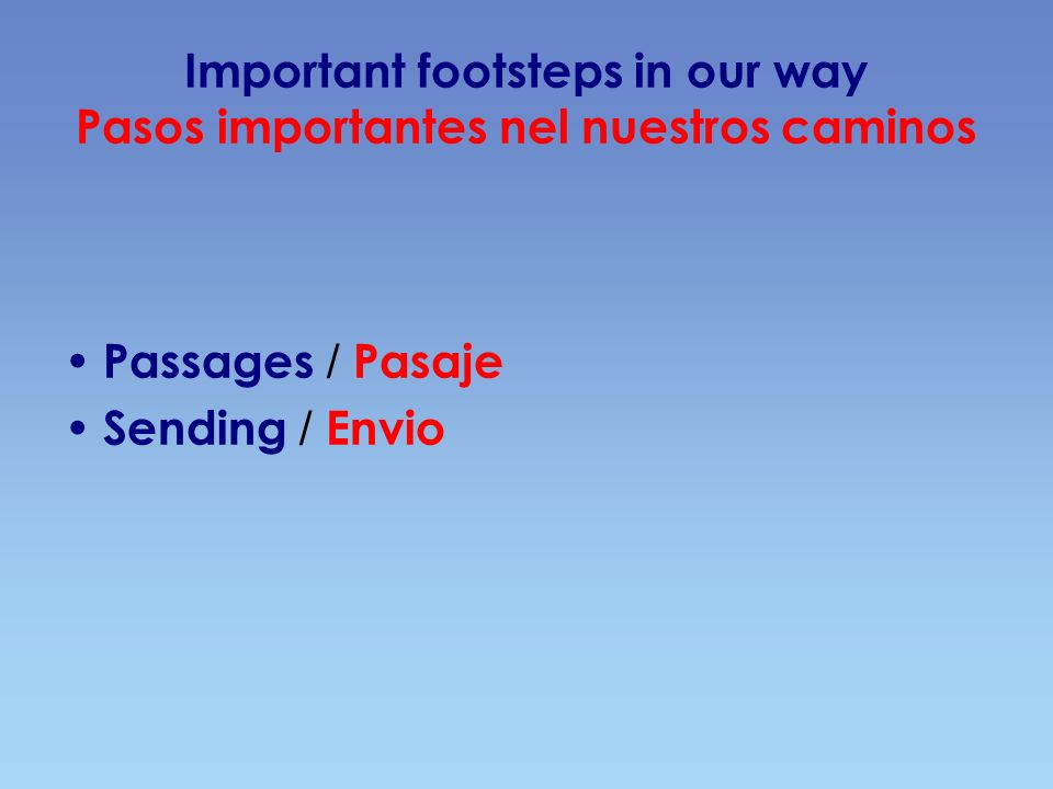 Important footsteps in our way Pasos importantes nel nuestros caminos Passages / Pasaje Sending / Envio