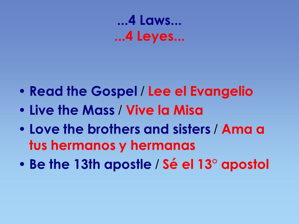 ...4 Laws......4 Leyes... Read the Gospel / Lee el Evangelio Live the Mass / Vive la Misa Love the brothers and sisters / Ama a tus hermanos y hermana