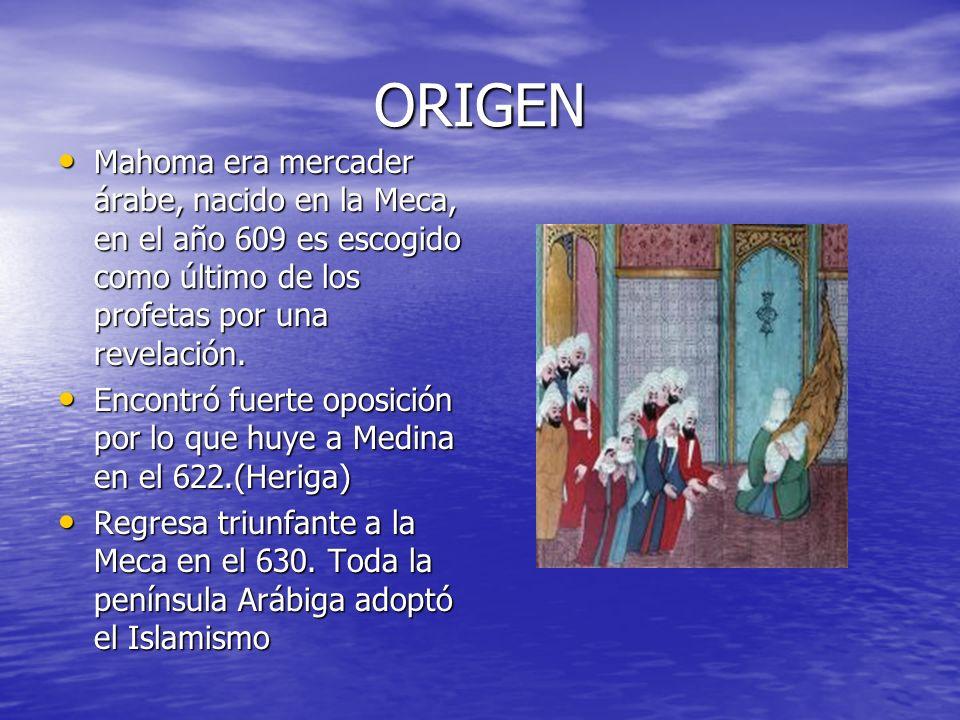 ORIGEN Mahoma era mercader árabe, nacido en la Meca, en el año 609 es escogido como último de los profetas por una revelación. Mahoma era mercader ára