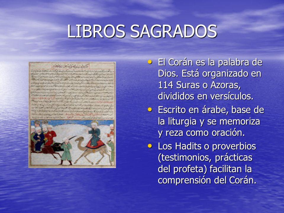 LIBROS SAGRADOS El Corán es la palabra de Dios. Está organizado en 114 Suras o Azoras, divididos en versículos. El Corán es la palabra de Dios. Está o