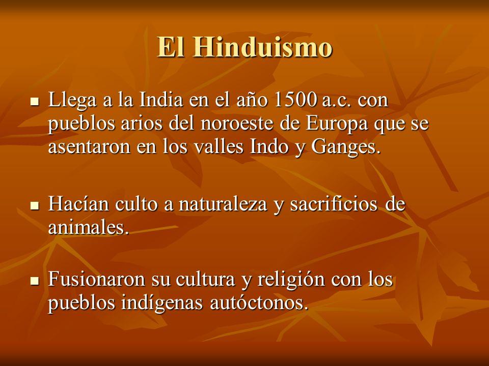 El Hinduismo Llega a la India en el año 1500 a.c. con pueblos arios del noroeste de Europa que se asentaron en los valles Indo y Ganges. Llega a la In