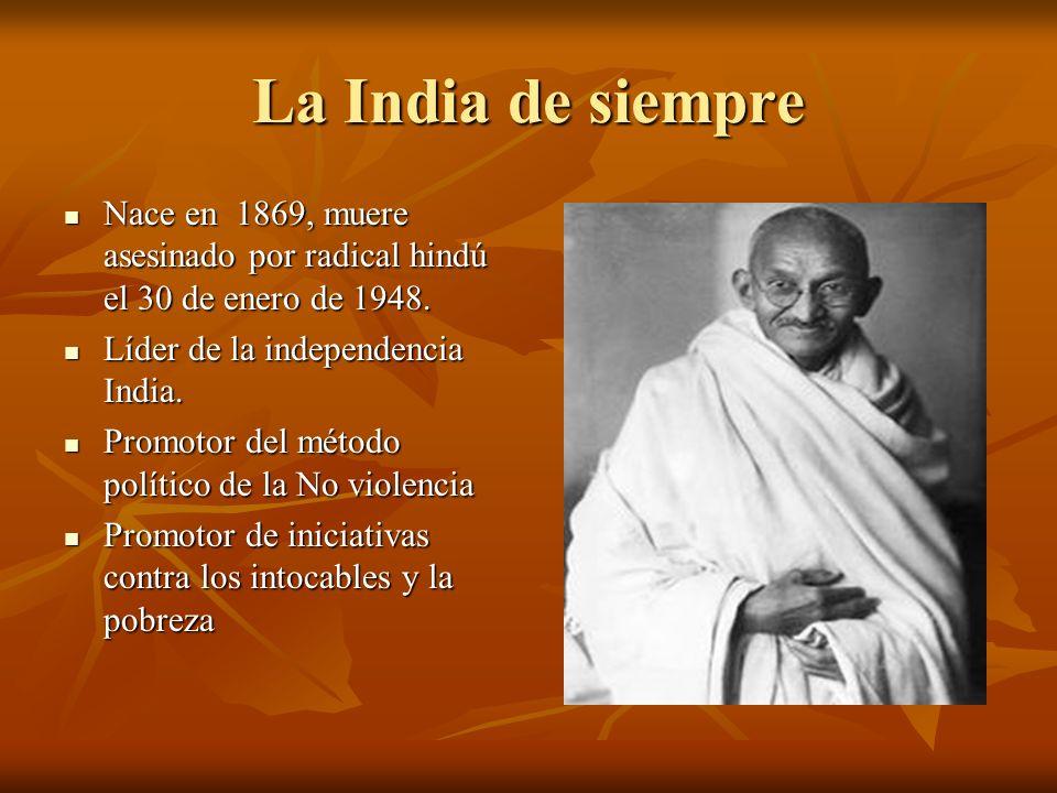 La India de siempre Nace en 1869, muere asesinado por radical hindú el 30 de enero de 1948. Nace en 1869, muere asesinado por radical hindú el 30 de e