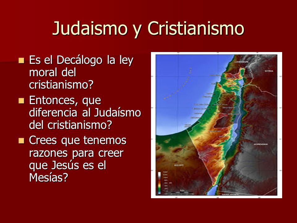 Judaismo y Cristianismo Es el Decálogo la ley moral del cristianismo? Es el Decálogo la ley moral del cristianismo? Entonces, que diferencia al Judaís