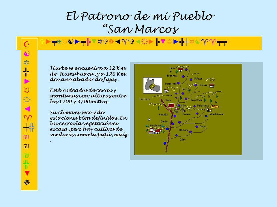 El Patrono de mi Pueblo San Marcos Iturbe se encuentra a 32 Km. de Humahuaca ;y a 126 Km. de San Salvador de Jujuy. Está rodeados de cerros y montañas