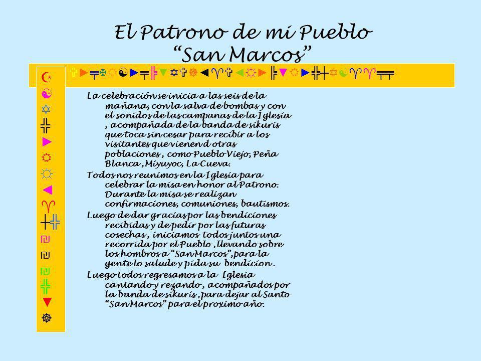 El Patrono de mi Pueblo San Marcos Actividades: La celebración de San Marcos comienza diez días antes de su festejo, en la cual se celebran misas realizadas por distintas congregaciones.