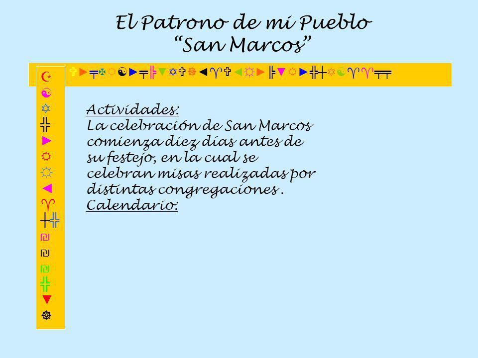 El Patrono de mi Pueblo San Marcos Actividades: La celebración de San Marcos comienza diez días antes de su festejo, en la cual se celebran misas real
