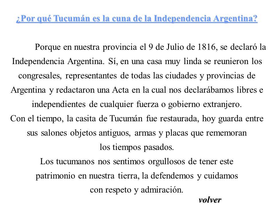 ¿Por qué Tucumán es la cuna de la Independencia Argentina? Porque en nuestra provincia el 9 de Julio de 1816, se declaró la Independencia Argentina. S