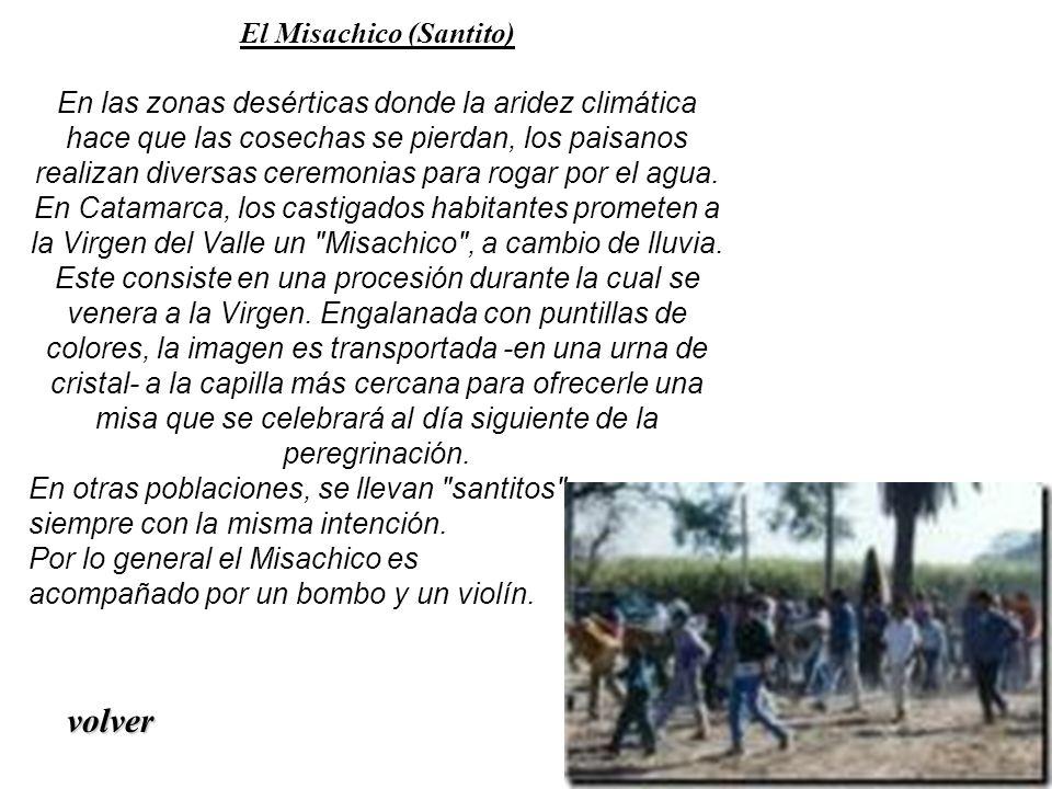 El Misachico (Santito) En las zonas desérticas donde la aridez climática hace que las cosechas se pierdan, los paisanos realizan diversas ceremonias p