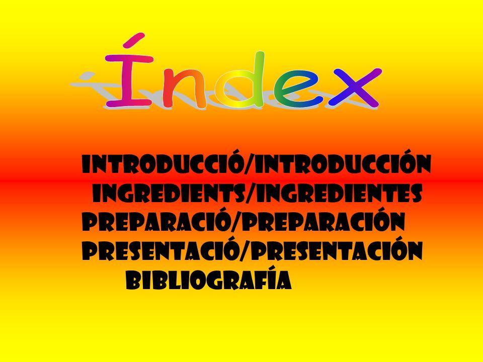 Introducció/IntrODucción Ingredients/Ingredientes Preparació/Preparación Presentació/Presentación Bibliografía