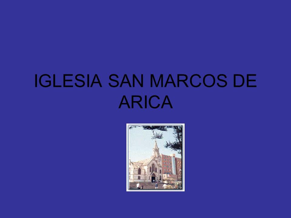 IGLESIA SAN MARCO DE ARICA Fue construida entre 1871 y 1875, por iniciativa de ese entonces presidente del Perú, Don José Balta.