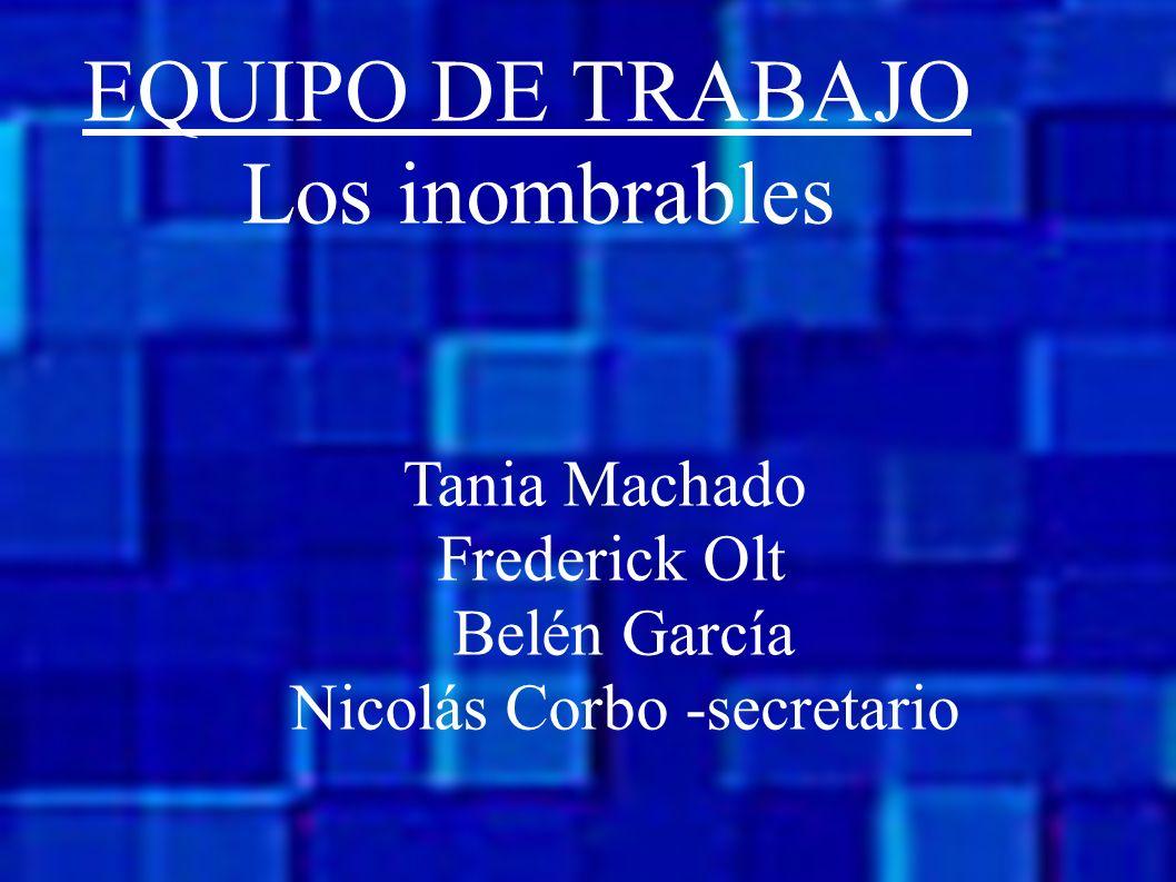 EQUIPO DE TRABAJO Los inombrables Tania Machado Frederick Olt Belén García Nicolás Corbo -secretario
