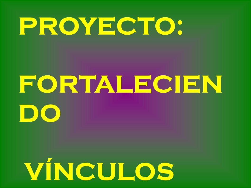PROYECTO: FORTALECIEN DO VÍNCULOS