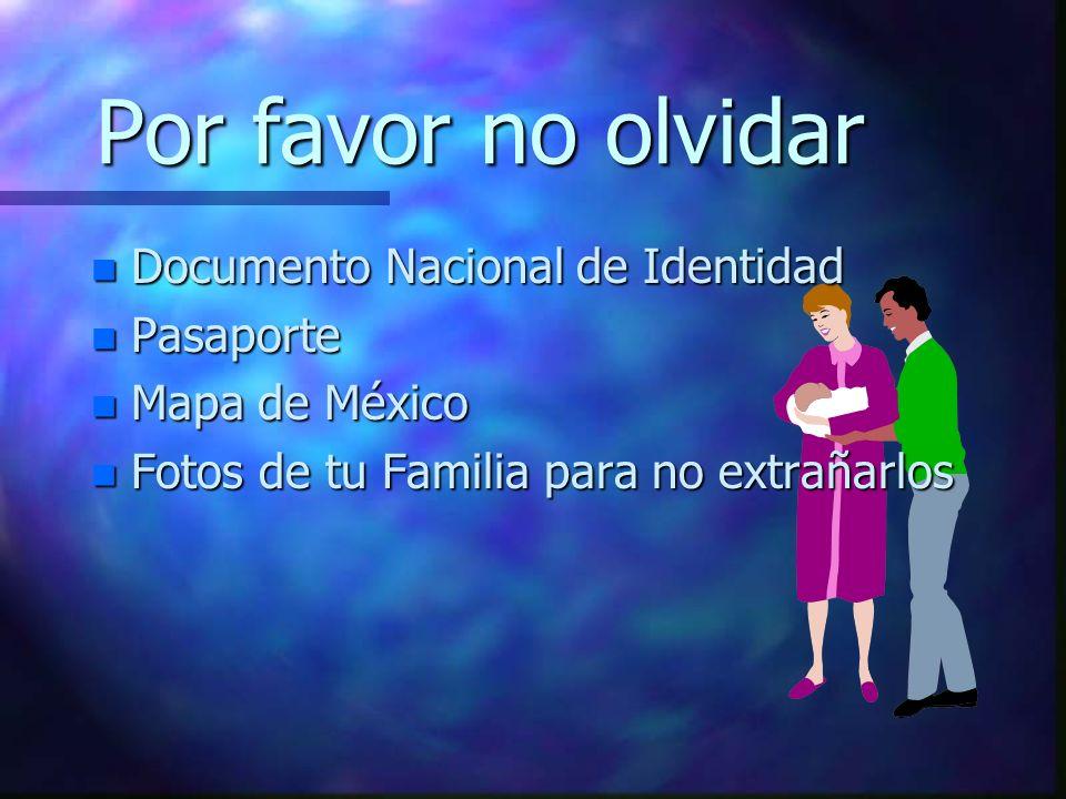 Por favor no olvidar n Documento Nacional de Identidad n Pasaporte n Mapa de México n Fotos de tu Familia para no extrañarlos