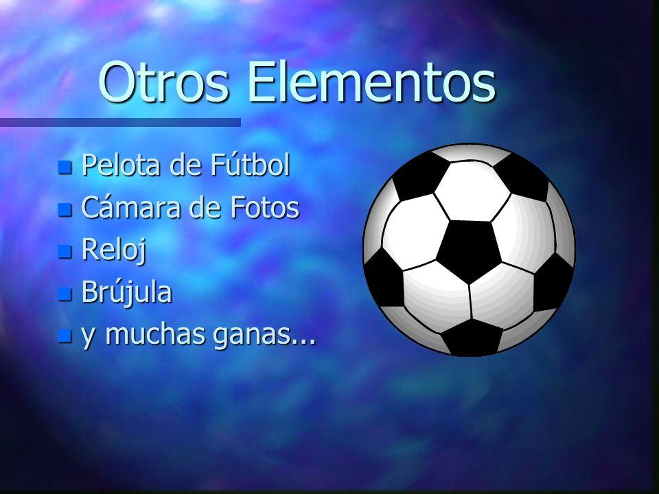 Otros Elementos n Pelota de Fútbol n Cámara de Fotos n Reloj n Brújula n y muchas ganas...