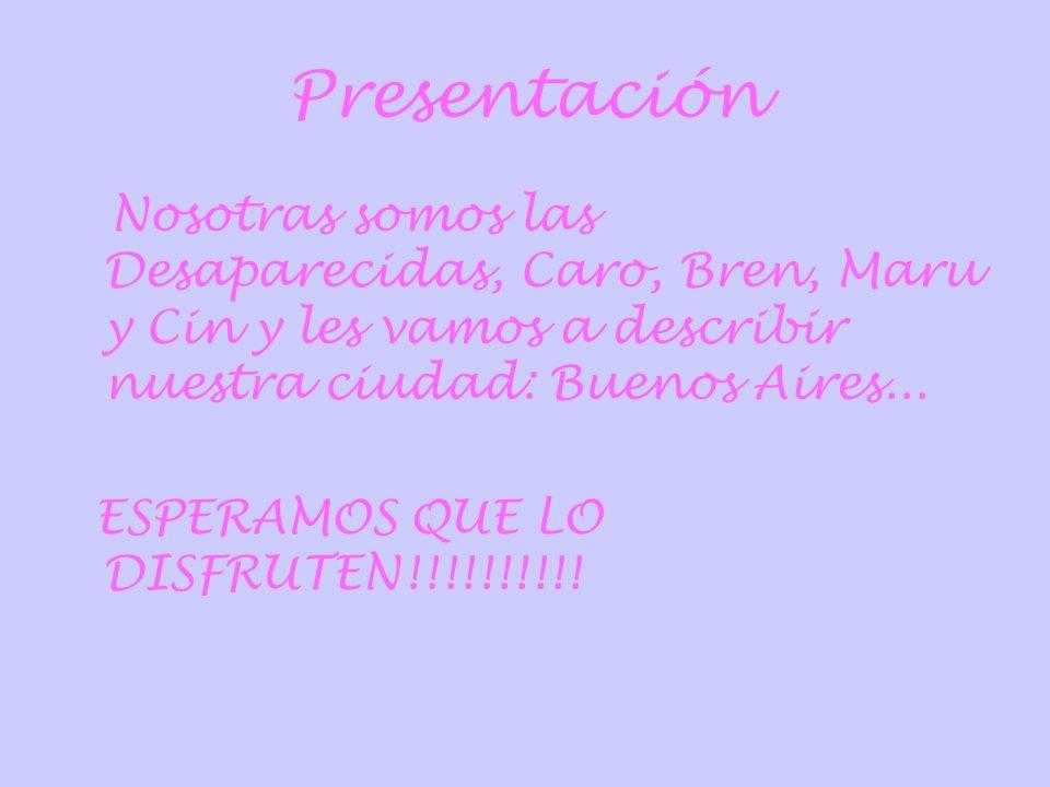 Presentación Nosotras somos las Desaparecidas, Caro, Bren, Maru y Cin y les vamos a describir nuestra ciudad: Buenos Aires... ESPERAMOS QUE LO DISFRUT