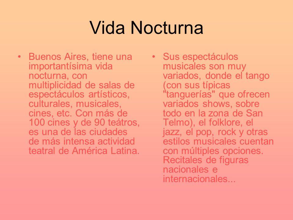 Vida Nocturna Buenos Aires, tiene una importantísima vida nocturna, con multiplicidad de salas de espectáculos artísticos, culturales, musicales, cine