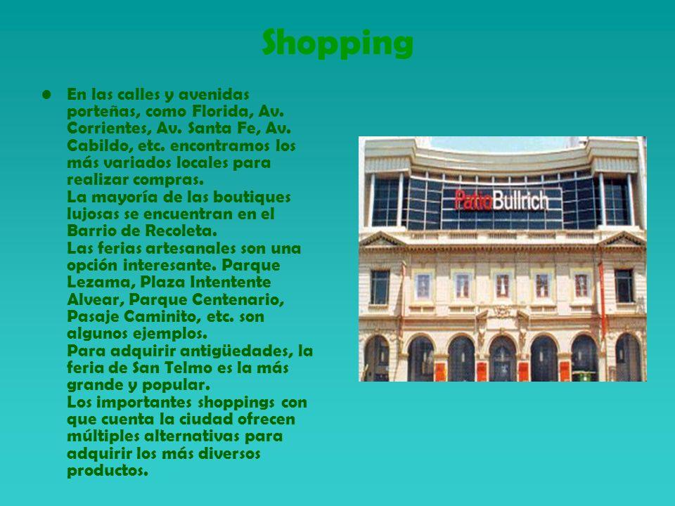 Shopping En las calles y avenidas porteñas, como Florida, Av. Corrientes, Av. Santa Fe, Av. Cabildo, etc. encontramos los más variados locales para re