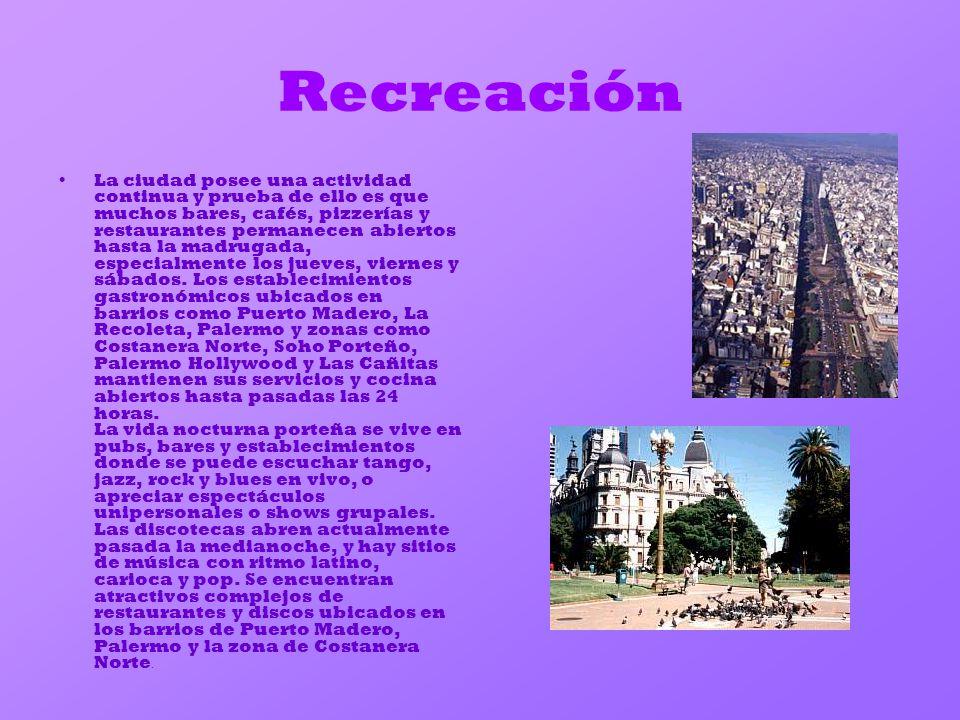 Recreación La ciudad posee una actividad continua y prueba de ello es que muchos bares, cafés, pizzerías y restaurantes permanecen abiertos hasta la m