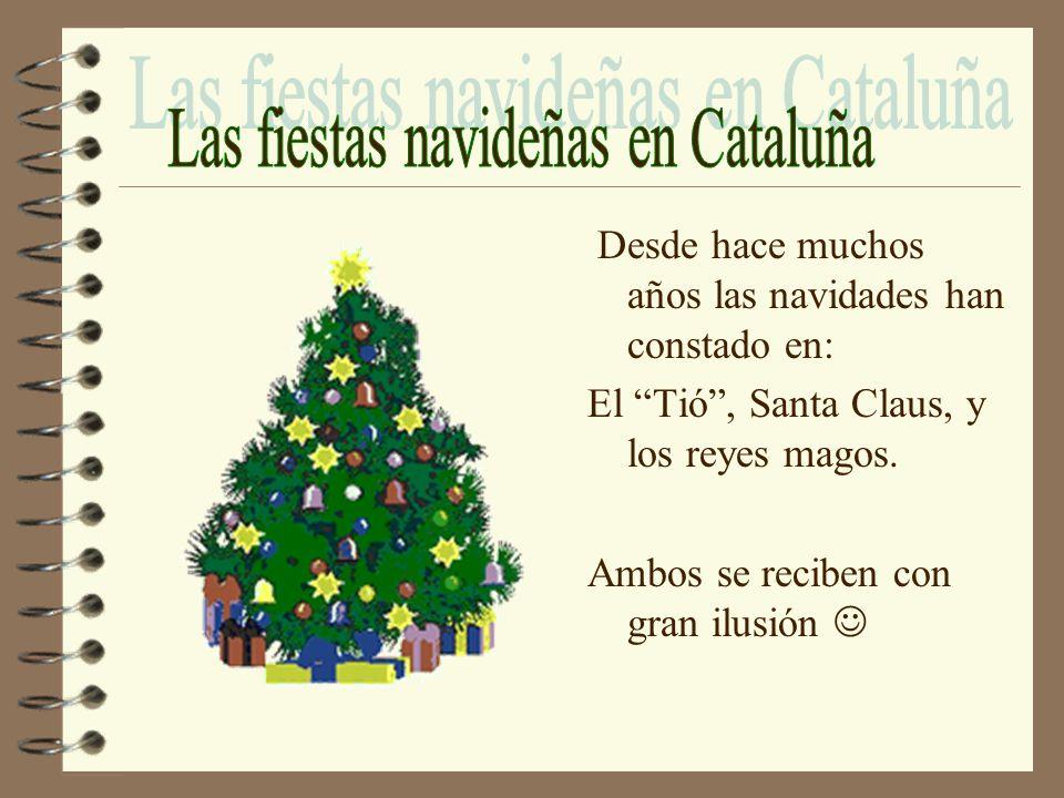 Desde hace muchos años las navidades han constado en: El Tió, Santa Claus, y los reyes magos. Ambos se reciben con gran ilusión