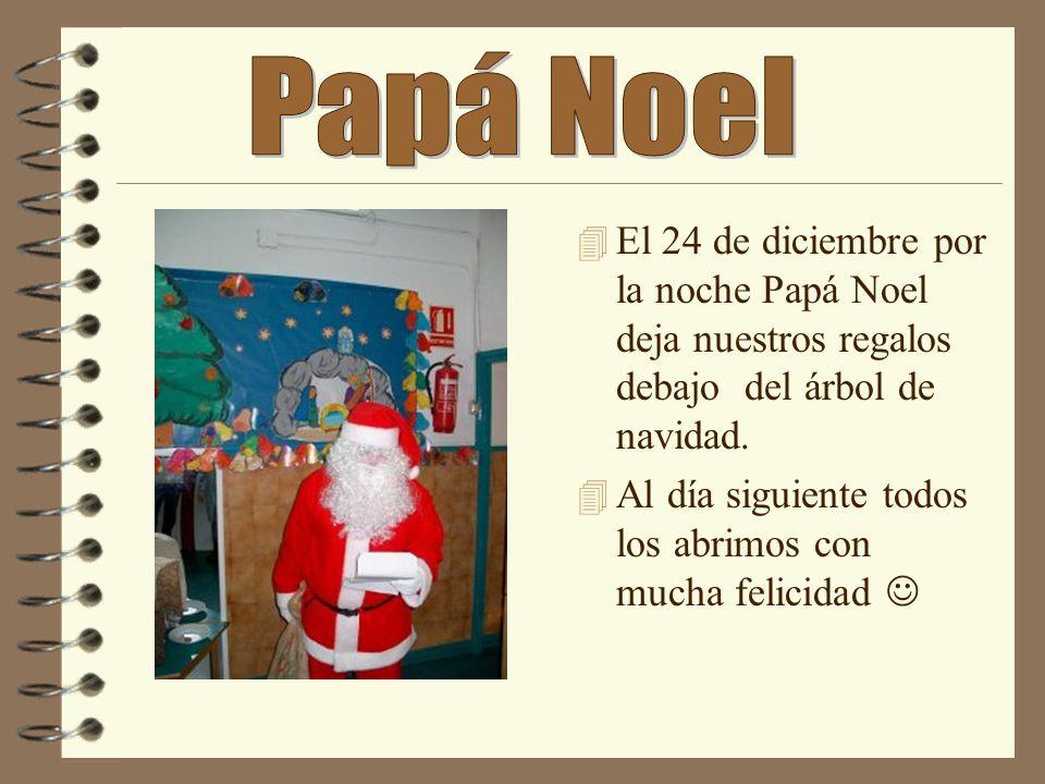 4 El 24 de diciembre por la noche Papá Noel deja nuestros regalos debajo del árbol de navidad. 4 Al día siguiente todos los abrimos con mucha felicida